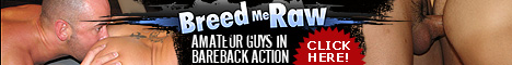 Breed Me Raw - Raw Bareback sex and gay porn videos